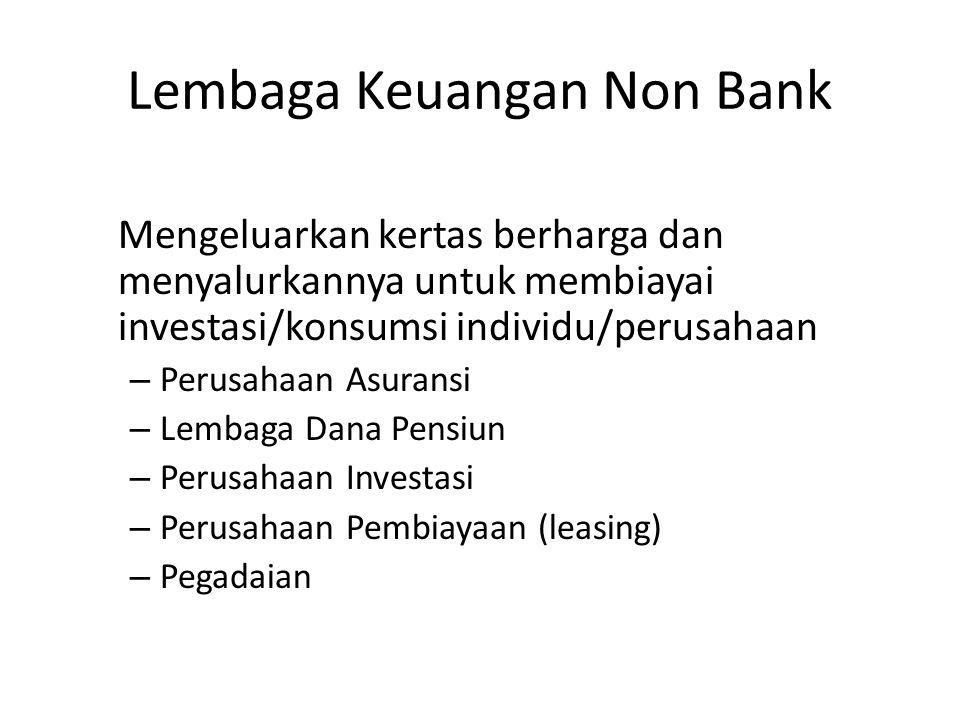 Lembaga Keuangan Non Bank Mengeluarkan kertas berharga dan menyalurkannya untuk membiayai investasi/konsumsi individu/perusahaan – Perusahaan Asuransi