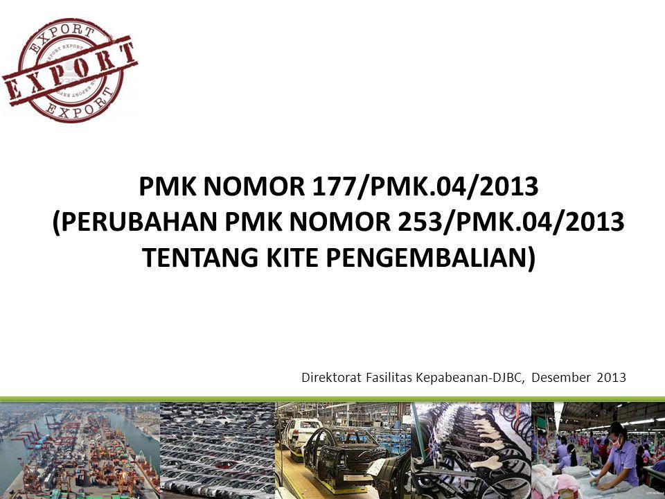 PMK NOMOR 177/PMK.04/2013 (PERUBAHAN PMK NOMOR 253/PMK.04/2013 TENTANG KITE PENGEMBALIAN) Direktorat Fasilitas Kepabeanan-DJBC, Desember 2013