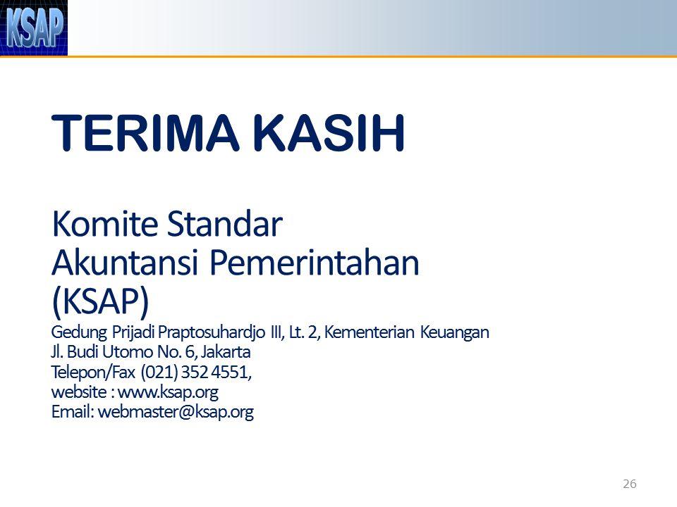 26 TERIMA KASIH Komite Standar Akuntansi Pemerintahan (KSAP) Gedung Prijadi Praptosuhardjo III, Lt. 2, Kementerian Keuangan Jl. Budi Utomo No. 6, Jaka