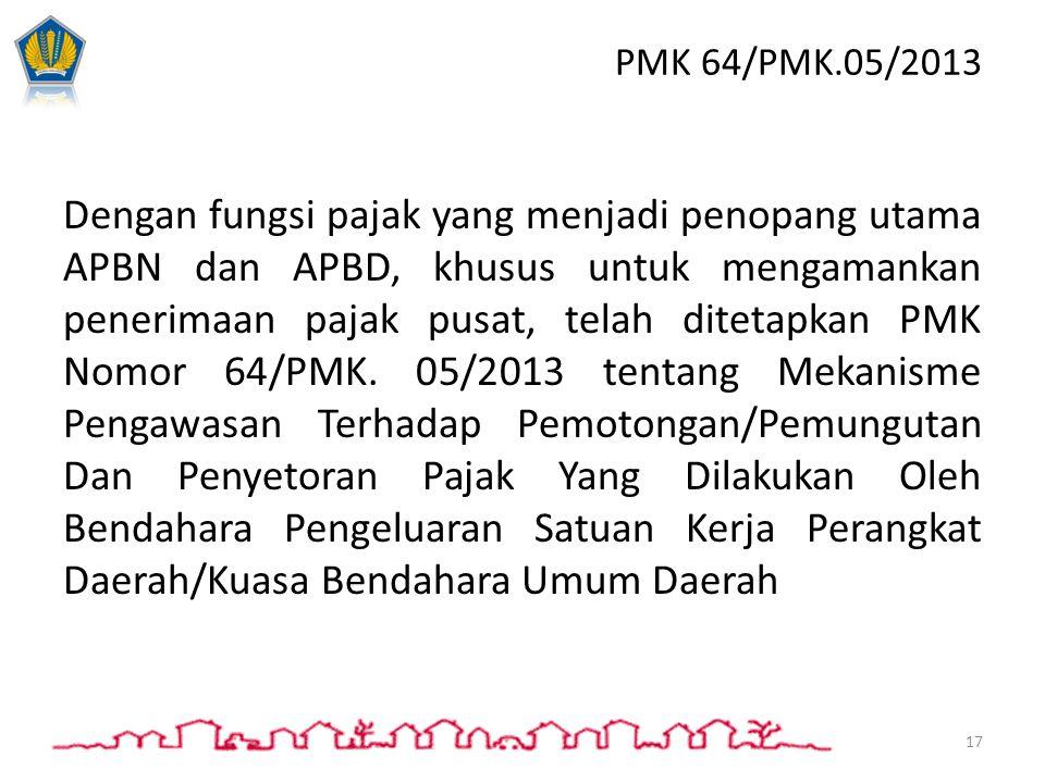 Dengan fungsi pajak yang menjadi penopang utama APBN dan APBD, khusus untuk mengamankan penerimaan pajak pusat, telah ditetapkan PMK Nomor 64/PMK. 05/