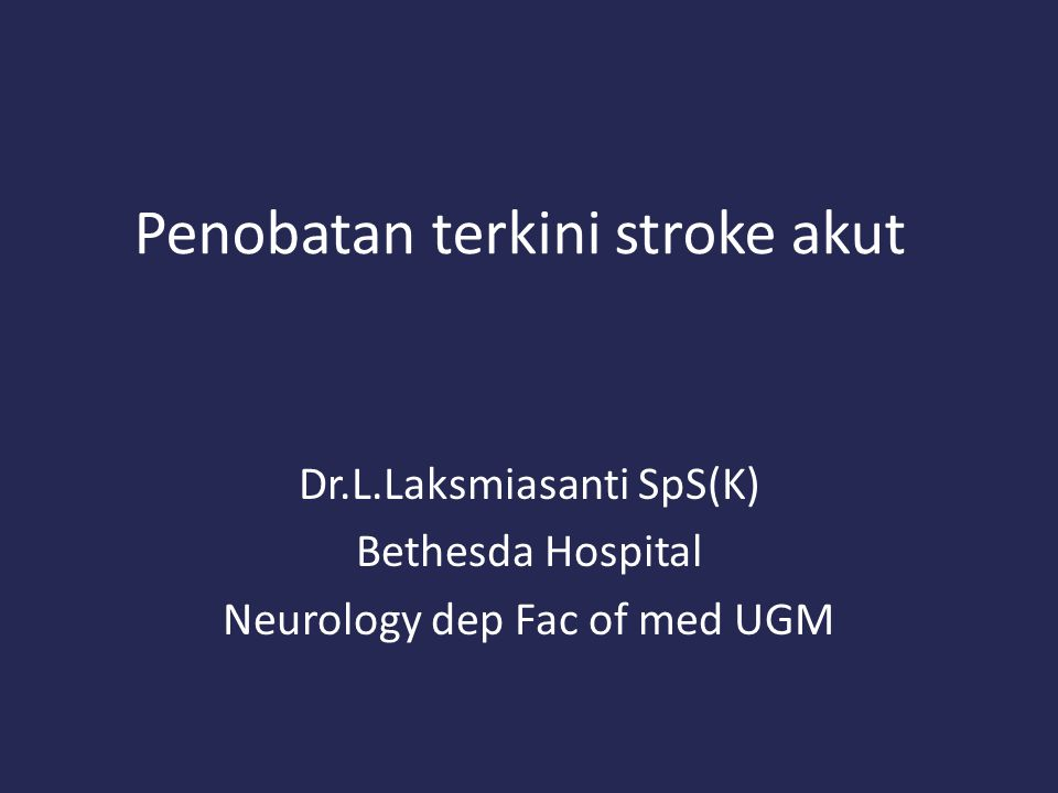 Penobatan terkini stroke akut Dr.L.Laksmiasanti SpS(K) Bethesda Hospital Neurology dep Fac of med UGM