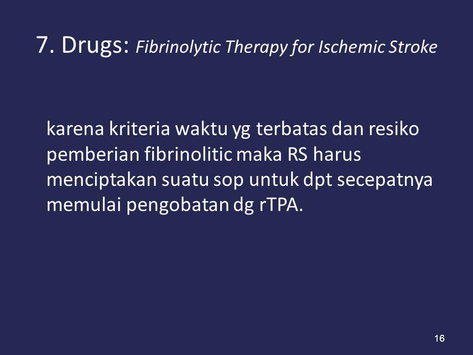 16 7. Drugs: Fibrinolytic Therapy for Ischemic Stroke karena kriteria waktu yg terbatas dan resiko pemberian fibrinolitic maka RS harus menciptakan su
