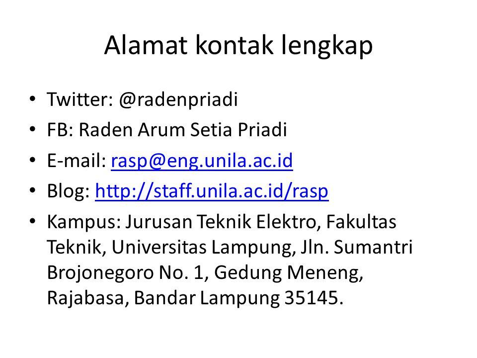 Alamat kontak lengkap Twitter: @radenpriadi FB: Raden Arum Setia Priadi E-mail: rasp@eng.unila.ac.idrasp@eng.unila.ac.id Blog: http://staff.unila.ac.i