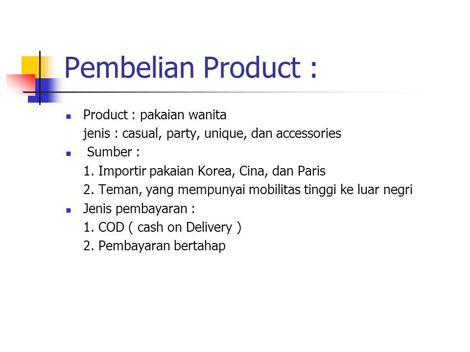 Pembelian Product : Product : pakaian wanita jenis : casual, party, unique, dan accessories Sumber : 1.