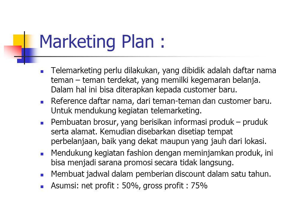 Marketing Plan : Telemarketing perlu dilakukan, yang dibidik adalah daftar nama teman – teman terdekat, yang memilki kegemaran belanja.