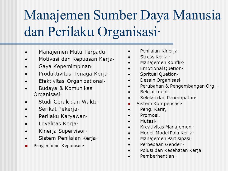 Manajemen Sumber Daya Manusia dan Perilaku Organisasi·  Manajemen Mutu Terpadu·  Motivasi dan Kepuasan Kerja·  Gaya Kepemimpinan·  Produktivitas T