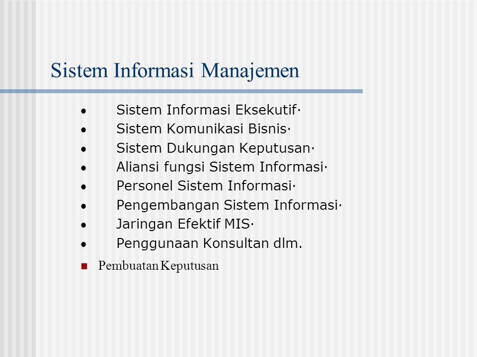 Sistem Informasi Manajemen  Sistem Informasi Eksekutif·  Sistem Komunikasi Bisnis·  Sistem Dukungan Keputusan·  Aliansi fungsi Sistem Informasi· 