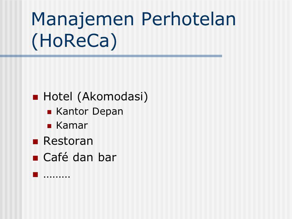 Manajemen Perhotelan (HoReCa) Hotel (Akomodasi) Kantor Depan Kamar Restoran Café dan bar ………