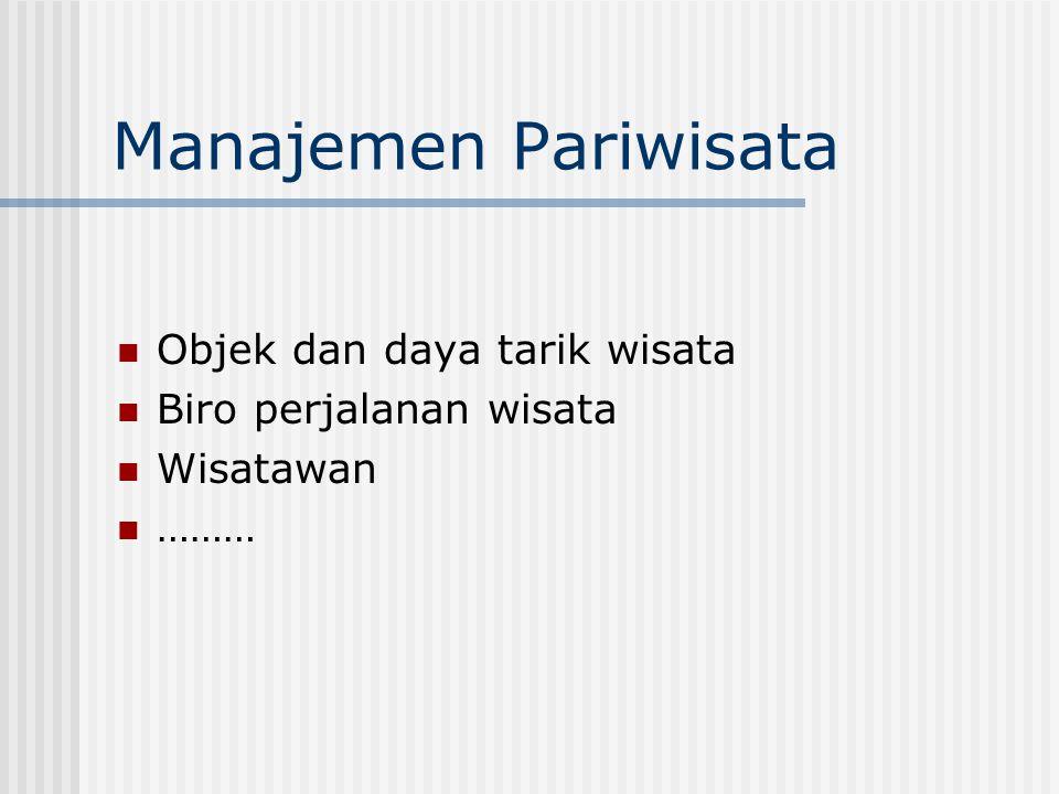 Manajemen Pariwisata Objek dan daya tarik wisata Biro perjalanan wisata Wisatawan ………