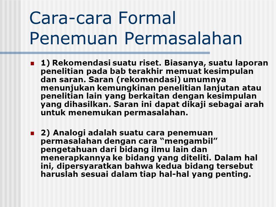 Cara-cara Formal Penemuan Permasalahan 1) Rekomendasi suatu riset. Biasanya, suatu laporan penelitian pada bab terakhir memuat kesimpulan dan saran. S