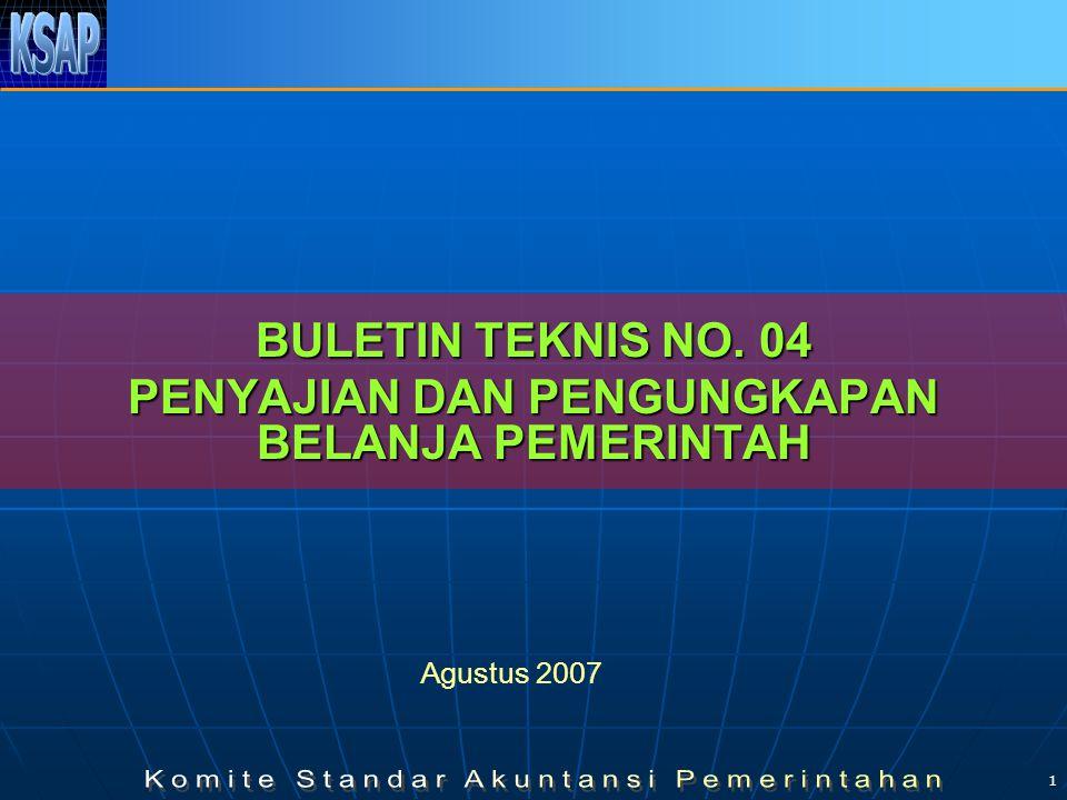 1 BULETIN TEKNIS NO. 04 PENYAJIAN DAN PENGUNGKAPAN BELANJA PEMERINTAH Agustus 2007