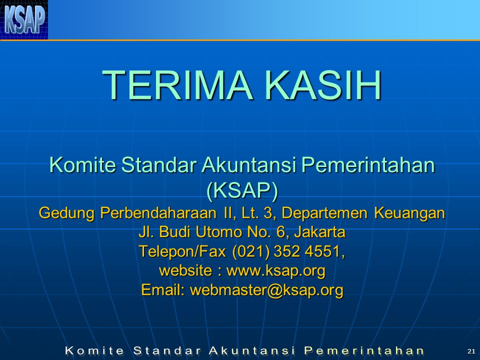 21 TERIMA KASIH Komite Standar Akuntansi Pemerintahan (KSAP) Gedung Perbendaharaan II, Lt.