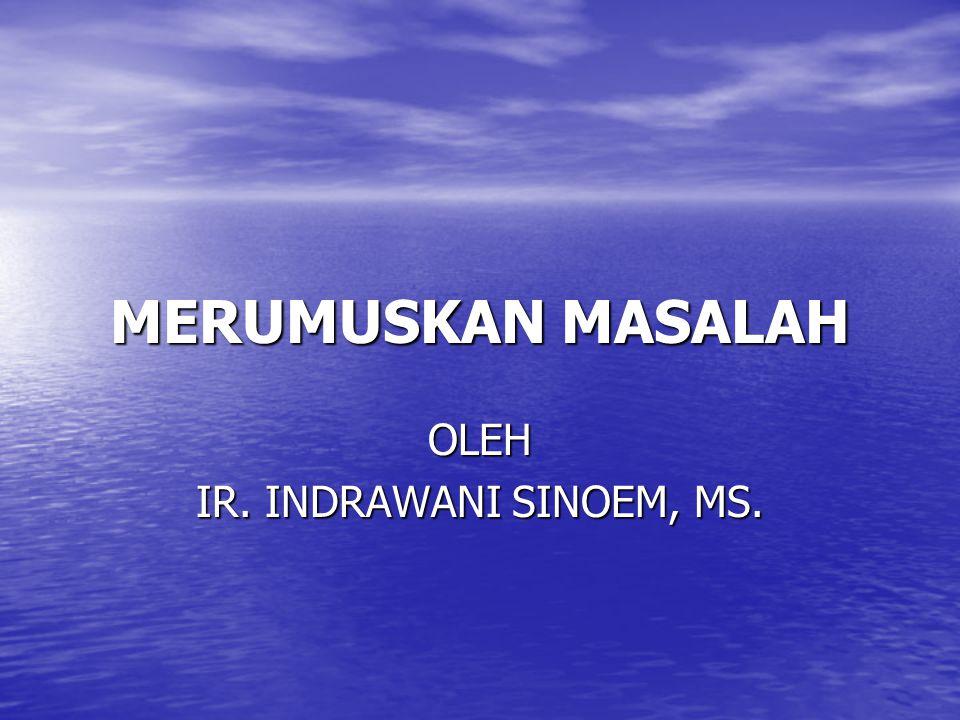 MERUMUSKAN MASALAH OLEH IR. INDRAWANI SINOEM, MS.