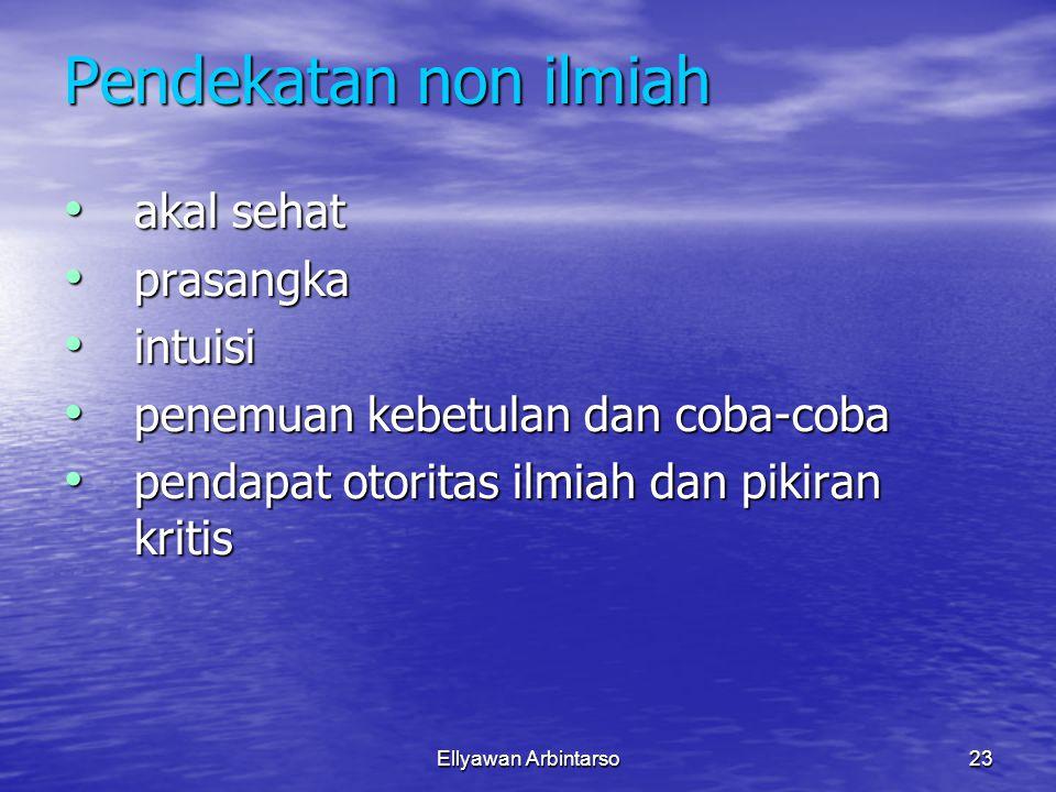 Ellyawan Arbintarso23 Pendekatan non ilmiah akal sehat prasangka intuisi penemuan kebetulan dan coba-coba pendapat otoritas ilmiah dan pikiran kritis