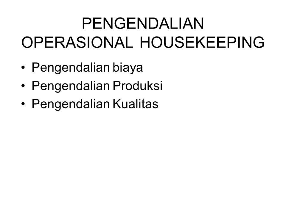 PENGENDALIAN OPERASIONAL HOUSEKEEPING Pengendalian biaya Pengendalian Produksi Pengendalian Kualitas