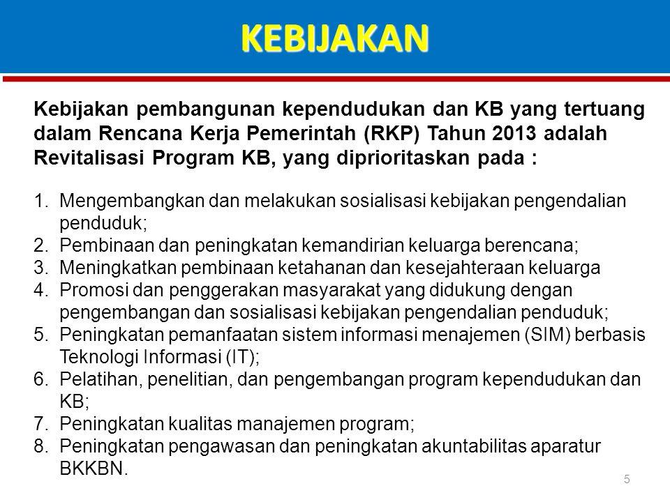 6 1.Peningkatan akses dan kualitas pelayanan KB yang merata, melalui: a.Pembinaan peserta KB dengan penyediaan alokon terutama PUS KPS dan KSI b.Penurunan disparitas akses dan kualitas pelayanan KB c.Peningkatan peserta KB pria d.Penurunan DO termasuk kegagalan dan komplikasi e.Penguatan advokasi dan KIE KB bagi PUS dan remaja f.Penguatan Kelembagaaan KKB (pembentukan BKKBD) g.Penguatan Klinik KB pemerintah dan swasta dengan penyediaan sarana dan prasarana h.Peningkatan kapasitas tenaga lini lapangan KB dan tenaga medis KB, serta IMP/Kader KB.