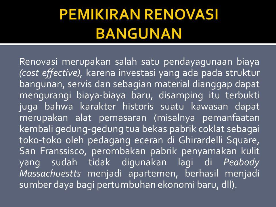 Renovasi merupakan salah satu pendayagunaan biaya (cost effective), karena investasi yang ada pada struktur bangunan, servis dan sebagian material dia