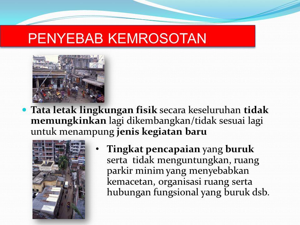 REDEVELOPMENT ▫ Pembangunan kembali kawasan kota dengan terlebih dahulu melakukan pembongkaran sapras dari sebagian/seluruh kawasan kota yang tidak dapat dipertahankan lagi kehadirannya ▫ Perubahan secara struktural dari peruntukan lahan, profil sosial, ekonomi, serta ketentuan-ketentuan pembangunan lainnya (intensitas pembangunan) ▫ Misal,  redelopment kawasan segitiga senen jakarta,  redevelopment kawasan Ngagel Surabaya PERUBAHAN BESAR..