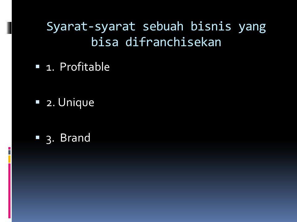 Syarat-syarat sebuah bisnis yang bisa difranchisekan  1. Profitable  2. Unique  3. Brand