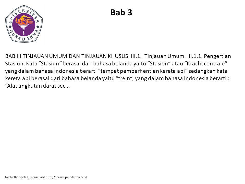 "Bab 3 BAB III TINJAUAN UMUM DAN TINJAUAN KHUSUS III.1. Tinjauan Umum. III.1.1. Pengertian Stasiun. Kata ""Stasiun"" berasal dari bahasa belanda yaitu ""S"