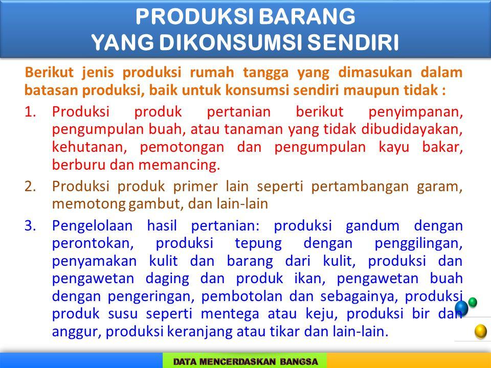 Berikut jenis produksi rumah tangga yang dimasukan dalam batasan produksi, baik untuk konsumsi sendiri maupun tidak : 1.Produksi produk pertanian beri