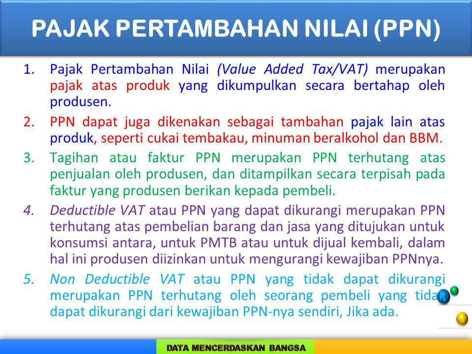 1.Pajak Pertambahan Nilai (Value Added Tax/VAT) merupakan pajak atas produk yang dikumpulkan secara bertahap oleh produsen. 2.PPN dapat juga dikenakan