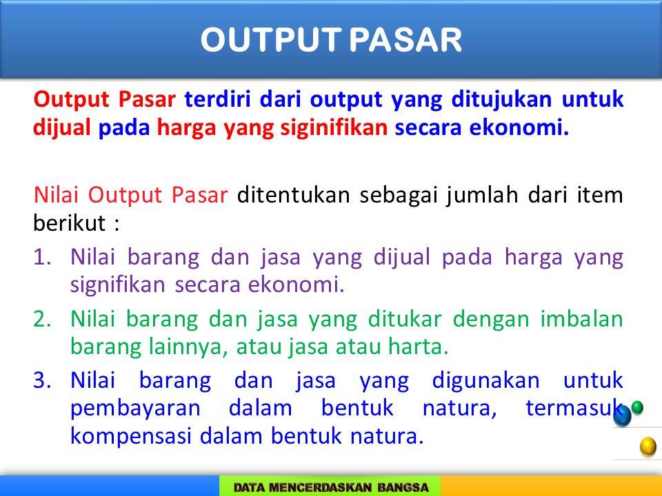 Output Pasar terdiri dari output yang ditujukan untuk dijual pada harga yang siginifikan secara ekonomi. Nilai Output Pasar ditentukan sebagai jumlah