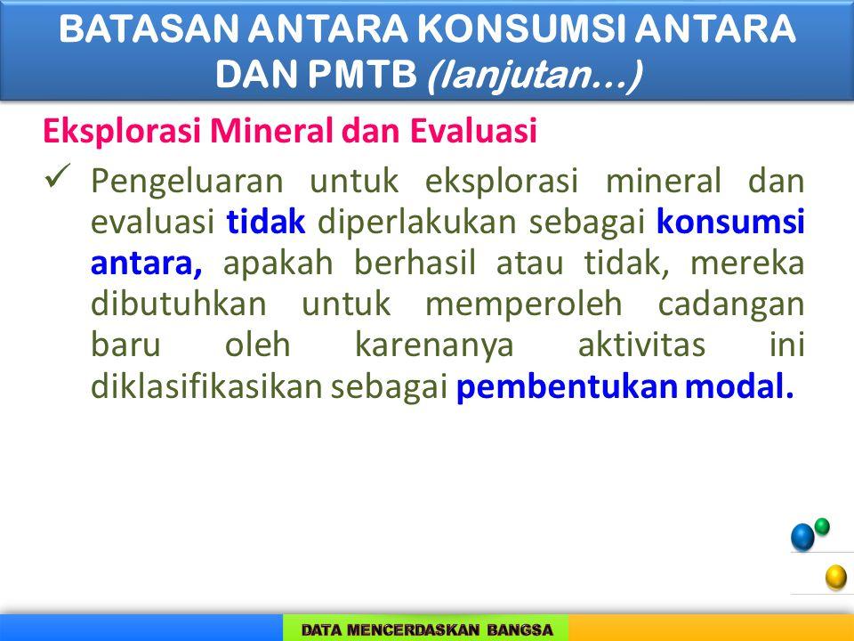 Eksplorasi Mineral dan Evaluasi Pengeluaran untuk eksplorasi mineral dan evaluasi tidak diperlakukan sebagai konsumsi antara, apakah berhasil atau tid