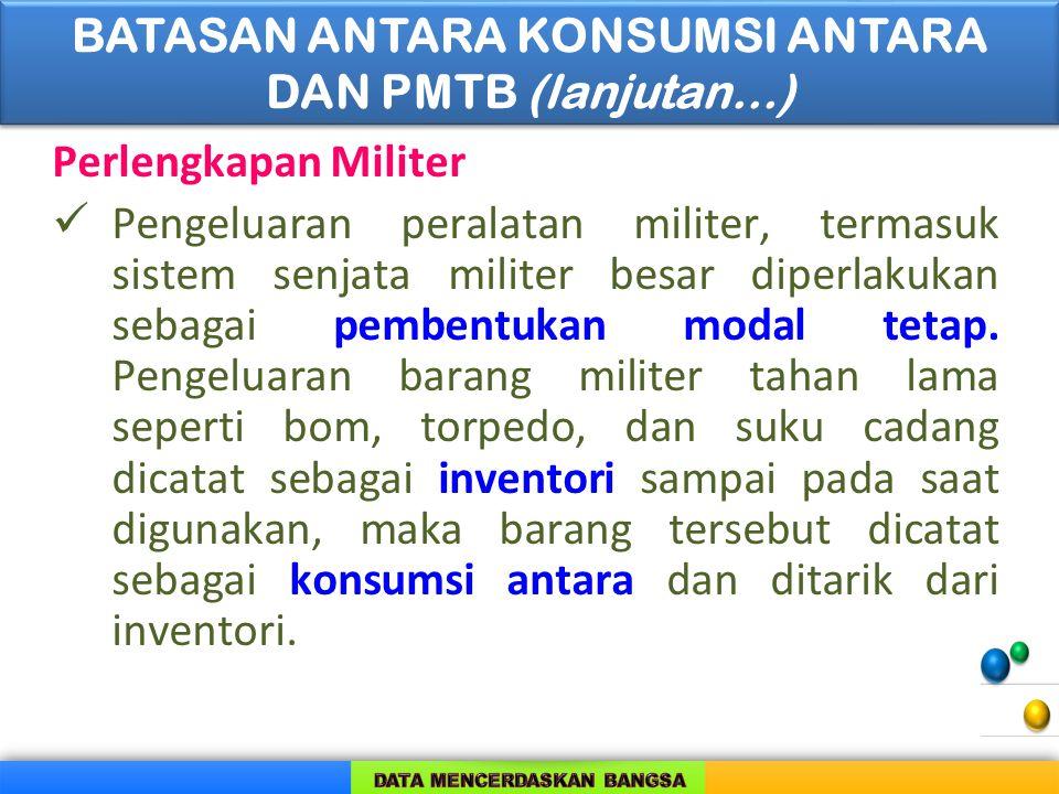 Perlengkapan Militer Pengeluaran peralatan militer, termasuk sistem senjata militer besar diperlakukan sebagai pembentukan modal tetap. Pengeluaran ba