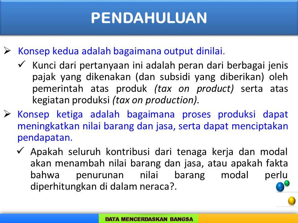  Konsep kedua adalah bagaimana output dinilai. Kunci dari pertanyaan ini adalah peran dari berbagai jenis pajak yang dikenakan (dan subsidi yang dibe