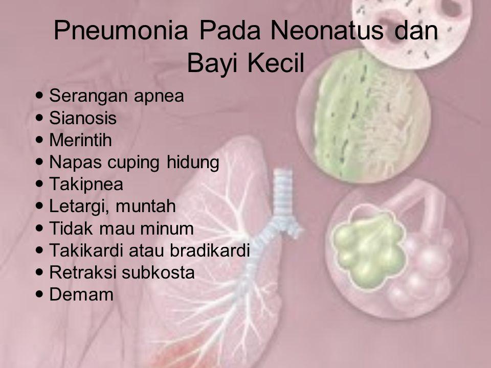 Pneumonia Pada Neonatus dan Bayi Kecil Serangan apnea Sianosis Merintih Napas cuping hidung Takipnea Letargi, muntah Tidak mau minum Takikardi atau br
