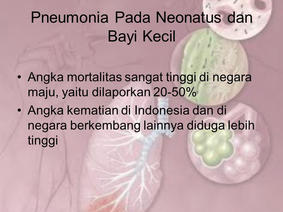 Pneumonia Pada Neonatus dan Bayi Kecil Angka mortalitas sangat tinggi di negara maju, yaitu dilaporkan 20-50% Angka kematian di Indonesia dan di negar