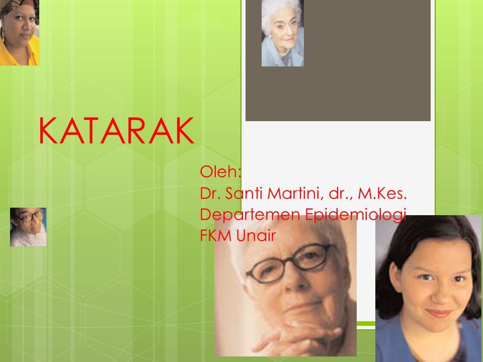 KATARAK Oleh: Dr. Santi Martini, dr., M.Kes. Departemen Epidemiologi FKM Unair