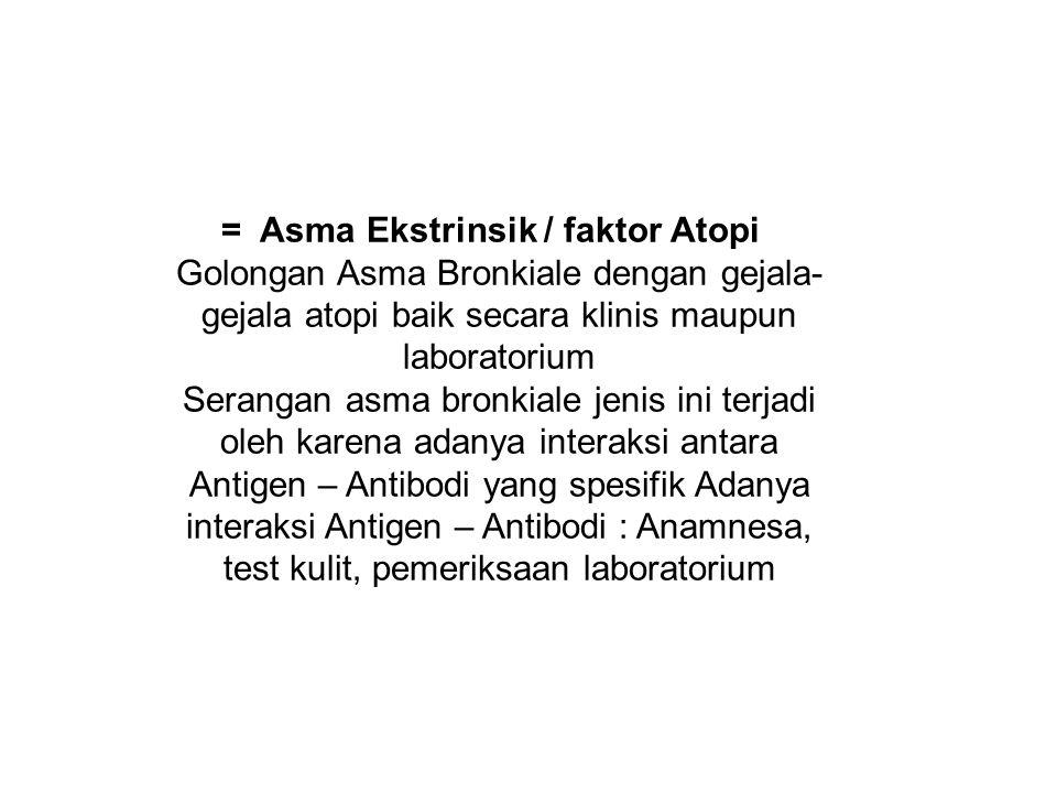 = Asma Ekstrinsik / faktor Atopi Golongan Asma Bronkiale dengan gejala- gejala atopi baik secara klinis maupun laboratorium Serangan asma bronkiale je