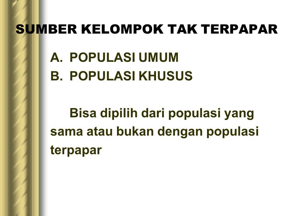SUMBER KELOMPOK TAK TERPAPAR A.POPULASI UMUM B.POPULASI KHUSUS Bisa dipilih dari populasi yang sama atau bukan dengan populasi terpapar