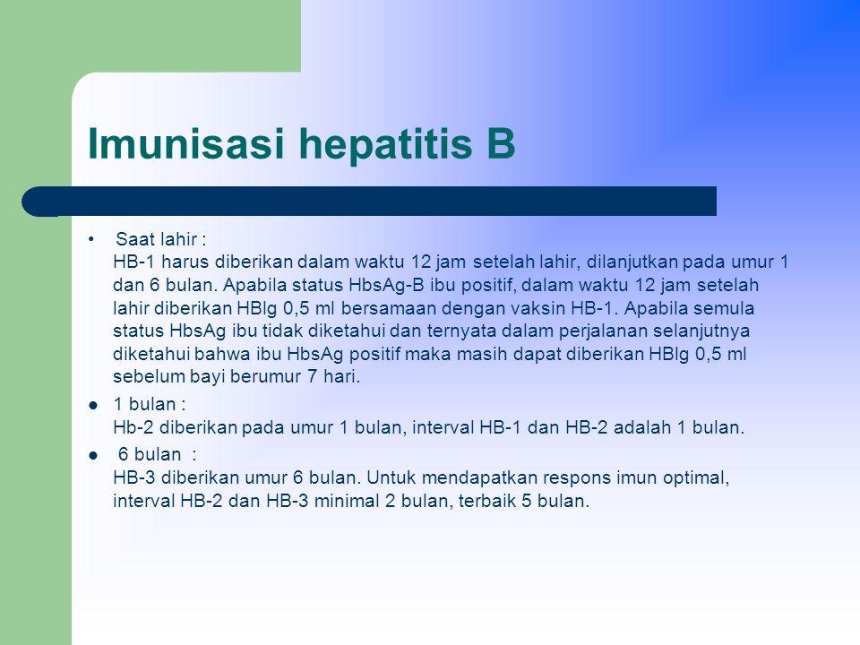 Imunisasi hepatitis B Saat lahir : HB-1 harus diberikan dalam waktu 12 jam setelah lahir, dilanjutkan pada umur 1 dan 6 bulan.