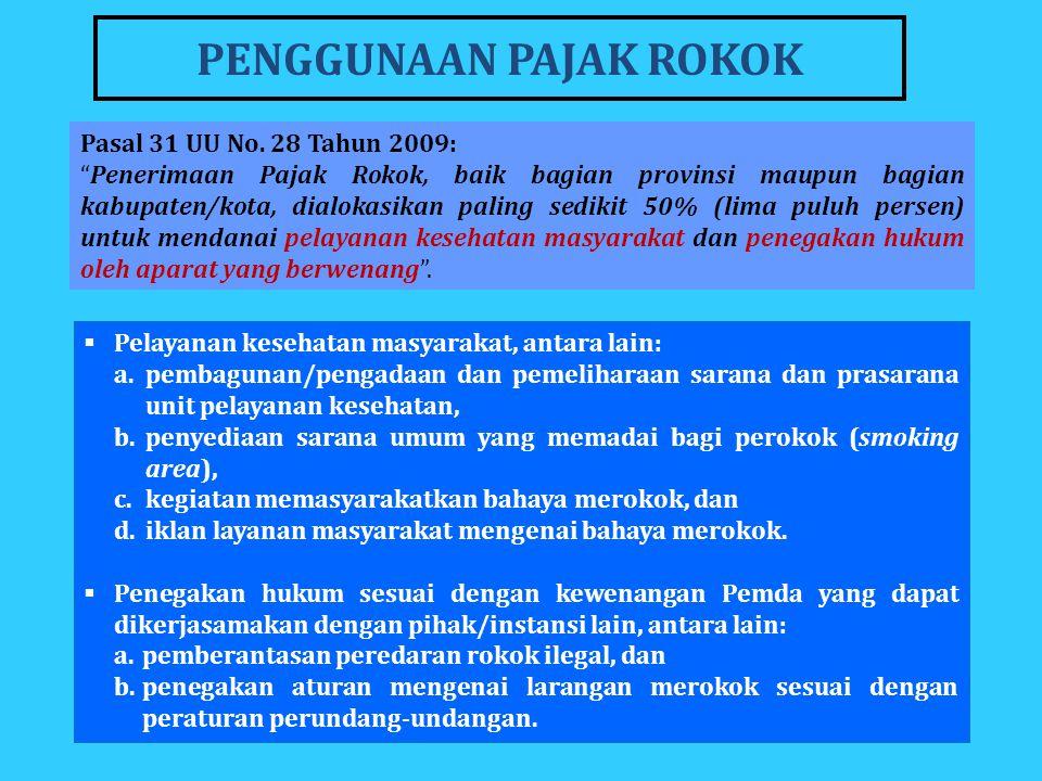 "Pasal 31 UU No. 28 Tahun 2009: ""Penerimaan Pajak Rokok, baik bagian provinsi maupun bagian kabupaten/kota, dialokasikan paling sedikit 50% (lima puluh"