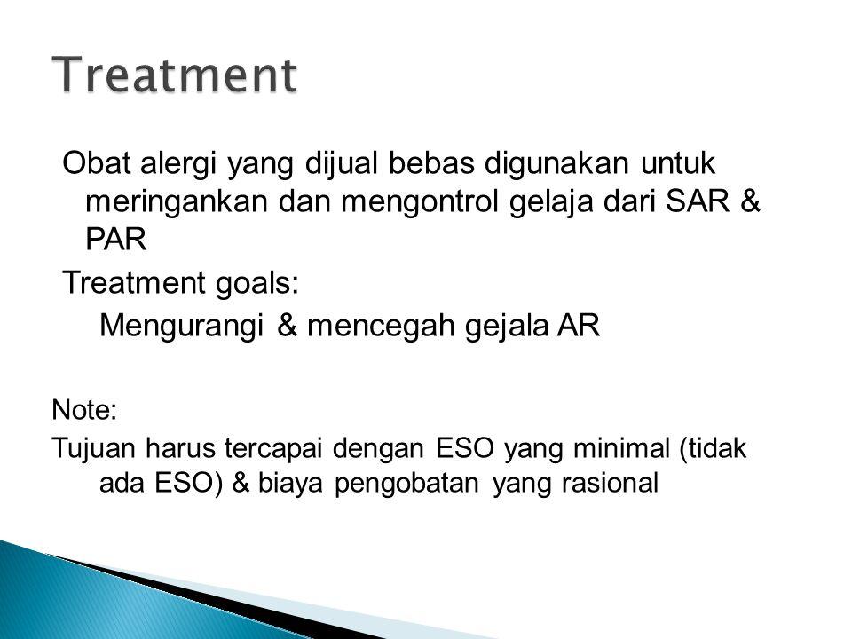 Obat alergi yang dijual bebas digunakan untuk meringankan dan mengontrol gelaja dari SAR & PAR Treatment goals: Mengurangi & mencegah gejala AR Note: Tujuan harus tercapai dengan ESO yang minimal (tidak ada ESO) & biaya pengobatan yang rasional