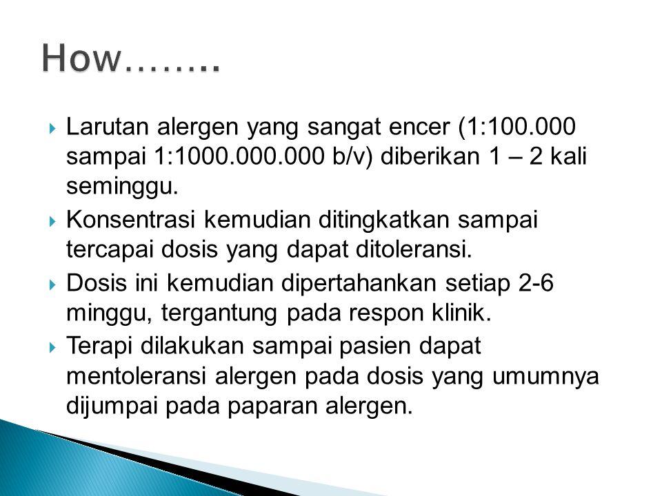  Larutan alergen yang sangat encer (1:100.000 sampai 1:1000.000.000 b/v) diberikan 1 – 2 kali seminggu.  Konsentrasi kemudian ditingkatkan sampai te