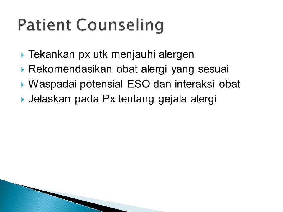 Tekankan px utk menjauhi alergen  Rekomendasikan obat alergi yang sesuai  Waspadai potensial ESO dan interaksi obat  Jelaskan pada Px tentang gejala alergi
