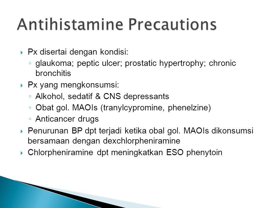  Px disertai dengan kondisi: ◦ glaukoma; peptic ulcer; prostatic hypertrophy; chronic bronchitis  Px yang mengkonsumsi: ◦ Alkohol, sedatif & CNS depressants ◦ Obat gol.
