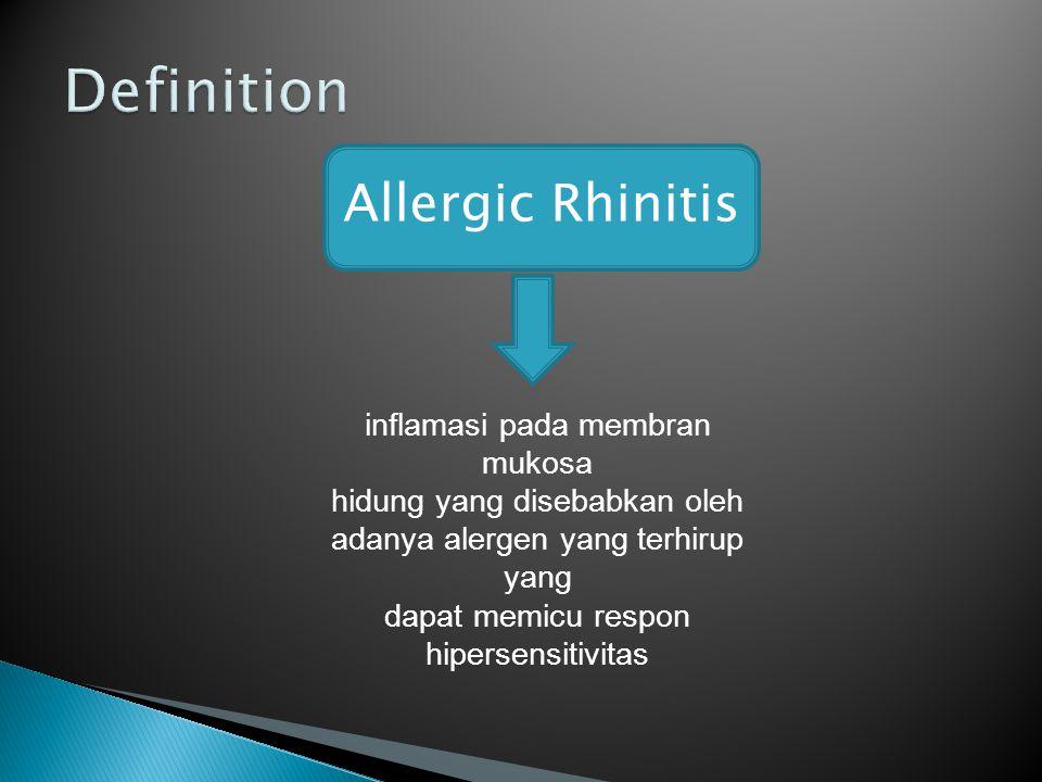 Allergic Rhinitis inflamasi pada membran mukosa hidung yang disebabkan oleh adanya alergen yang terhirup yang dapat memicu respon hipersensitivitas