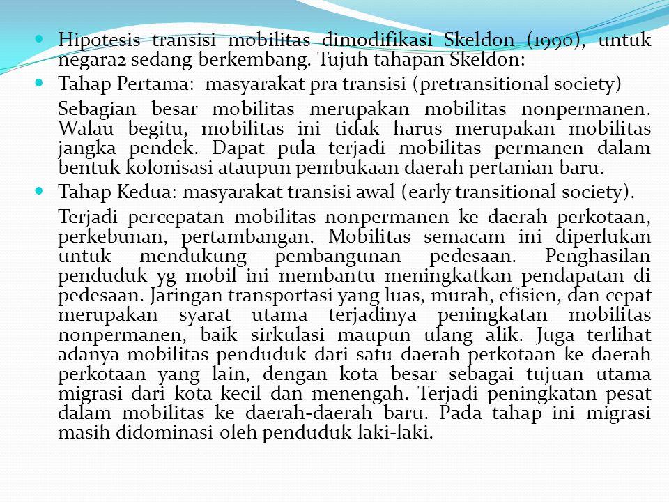 Hipotesis transisi mobilitas dimodifikasi Skeldon (1990), untuk negara2 sedang berkembang. Tujuh tahapan Skeldon: Tahap Pertama: masyarakat pra transi