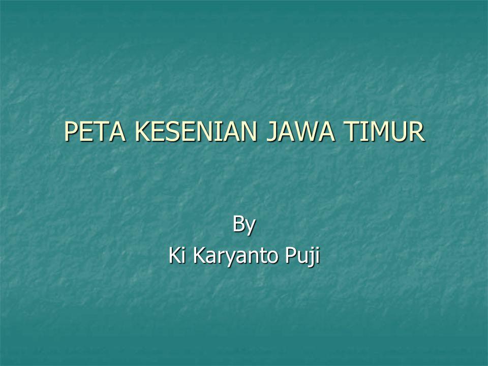 PETA KESENIAN JAWA TIMUR By Ki Karyanto Puji