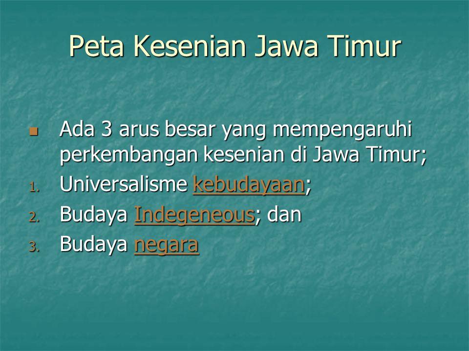 Peta Kesenian Jawa Timur Ada 3 arus besar yang mempengaruhi perkembangan kesenian di Jawa Timur; Ada 3 arus besar yang mempengaruhi perkembangan kesenian di Jawa Timur; 1.