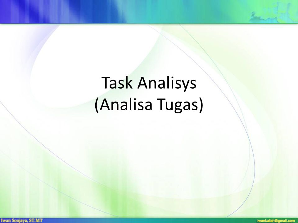 Task Analisis : Proses untuk menganalisis cara manusia melakukan pekerjaanya, hal-hal yang mereka kerjakan, hal-hal yang mereka kenai tindakan, dan hal-hal yang perlu mereka ketahui Keluaran dari task Analysis : Breakdown dari task yang dilakukan oleh manusia, hal-hal yang mereka gunakan, rencana dan tindakan yang biasa dilakukan untuk penyelesaian task Task Analisis tidak pernah selesai, Tetapi digunakan untuk mempermudah pembangunan antar muka yang mendukung cara kerja manusia yang diinginkan