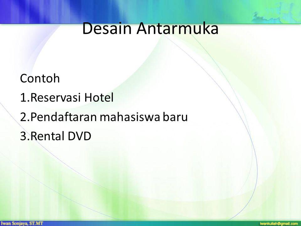 Desain Antarmuka Contoh 1.Reservasi Hotel 2.Pendaftaran mahasiswa baru 3.Rental DVD