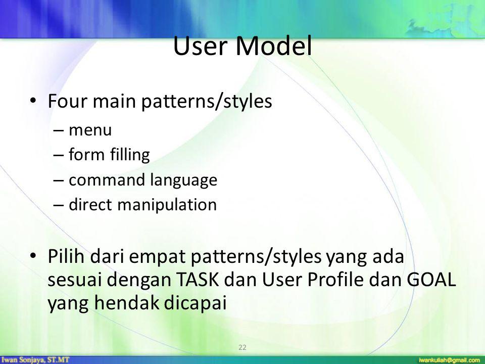 22 User Model Four main patterns/styles – menu – form filling – command language – direct manipulation Pilih dari empat patterns/styles yang ada sesua