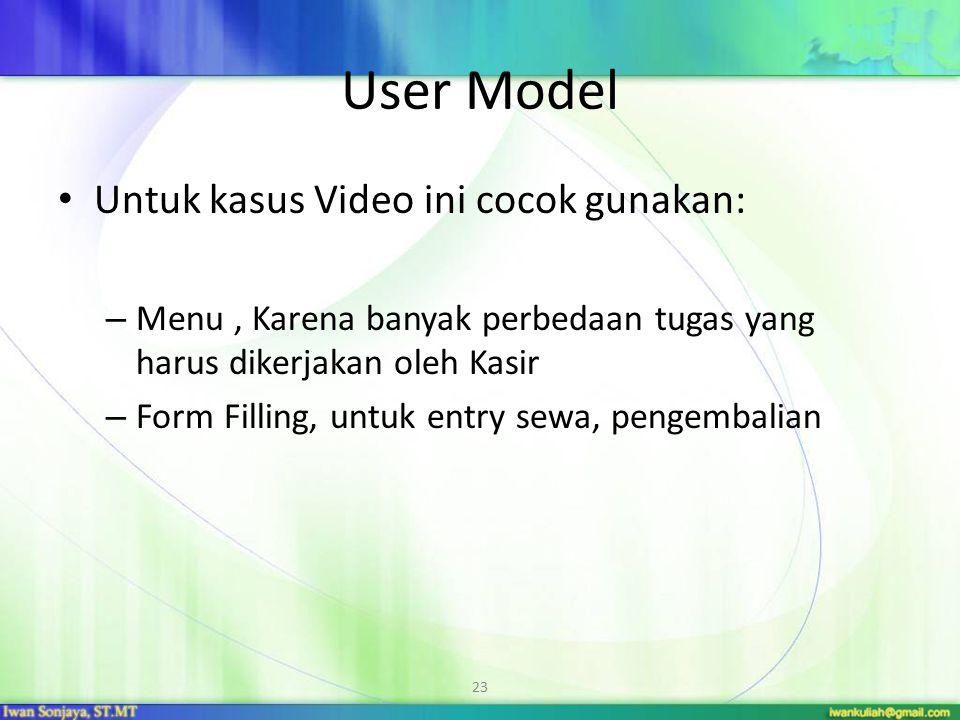 23 User Model Untuk kasus Video ini cocok gunakan: – Menu, Karena banyak perbedaan tugas yang harus dikerjakan oleh Kasir – Form Filling, untuk entry