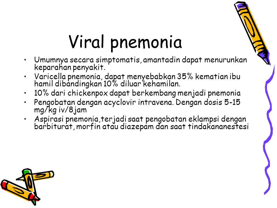 Fungal pnemonia Jamur yang dapat menyebabkan pnemonia selama kehamilan histoplasmosis, coccidioidomycosis dan blastomikosis, spora berasal dari tanah dan sering menyebabkan pnemonia.